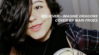 believer - imagine dragons || cover by mari froes
