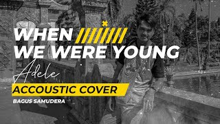 WHEN WE WERE YOUNG - ADELE | ACCOUSTIC COVER | BAGUS SAMUDERA