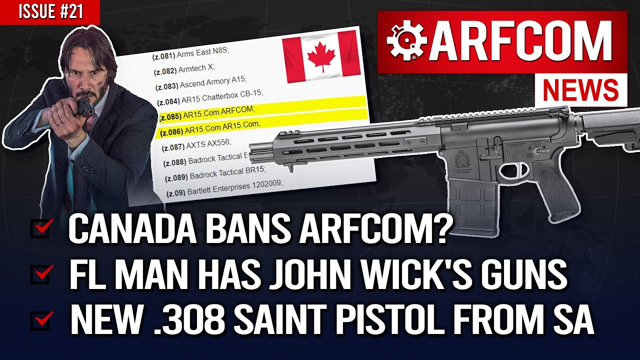[ARFCOM NEWS] Canada BANS ARFCOM?!? + FL Man Has John Wick's Guns + NEW .308 Saint Pistol From SA