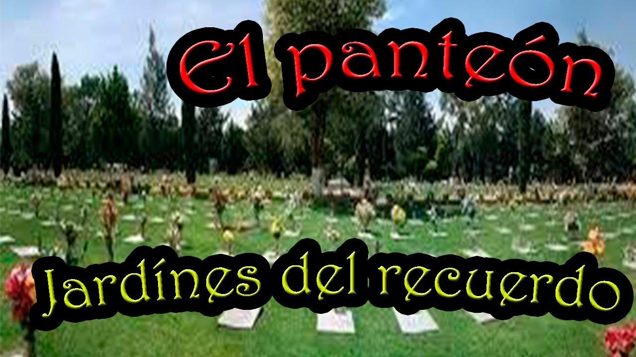 El pante n jardines del recuerdo leyenda mexicana for Jardines del recuerdo