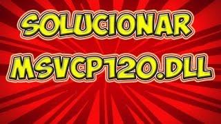 Solución al archivo faltante el archivo MSVCP120.dll  windows 7 o 8.1
