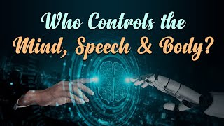 Who Controls  the Mind, Speech And Body?