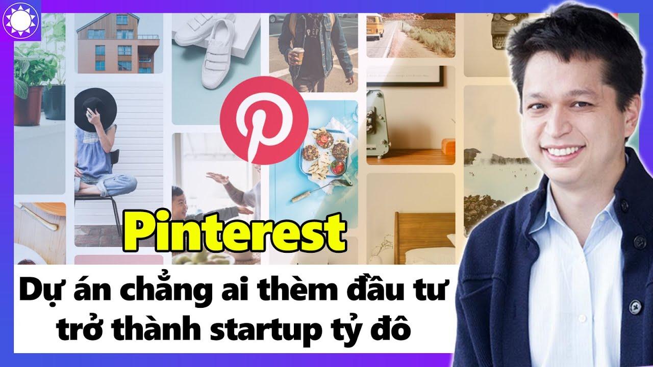 Pinterest – Dự Án Chẳng Ai Thèm Đầu Tư Trở Thành Startup Tỷ Đô