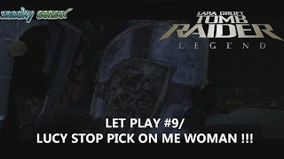 Let Play Tomb Raider Legend # 9/ LUCKY STOP PICKING ON ME WOMAN ( LOVE YOU ) !!!