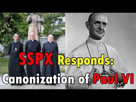BREAKING! SSPX RESPONDS: Canonization of Pope Paul VI