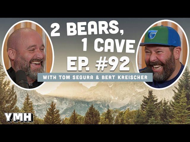 Ep. 92   2 Bears, 1 Cave w/ Tom Segura & Bert Kreischer