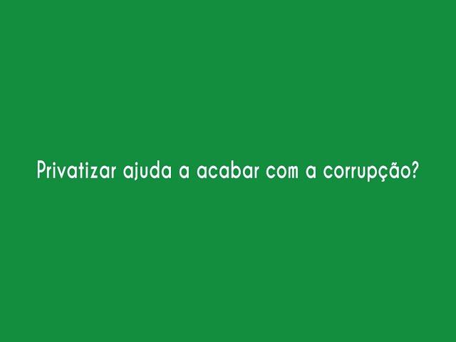Privatizar ajuda acabar com a corrupção?
