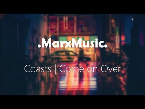 Coasts | Come on Over