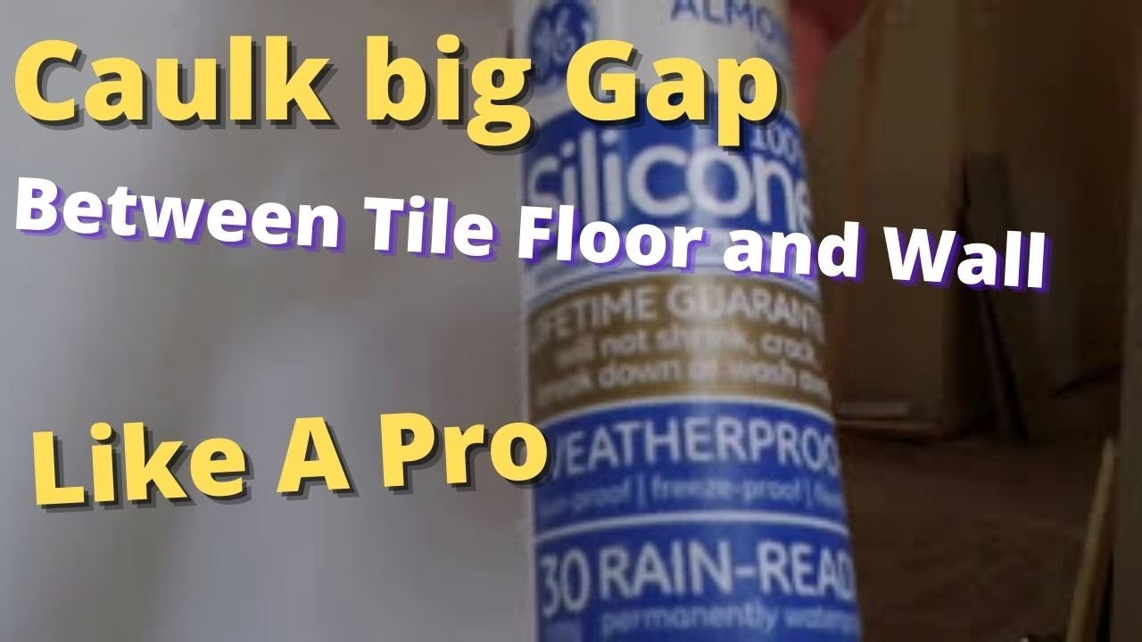 How To Caulk Big Gap Between Tile Floor And Wall Like A