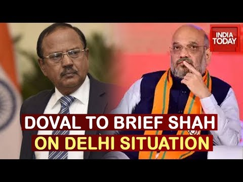 NSA Ajit Doval To Brief Amit Shah After Taking Stock Of Delhi Situation