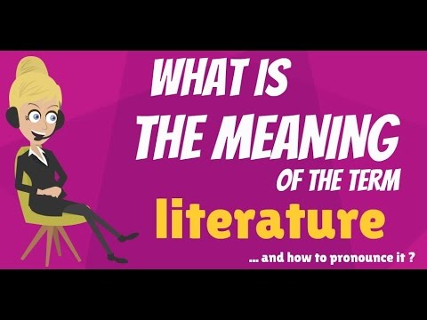 What is LITERATURE? What does LITERATURE mean? LITERATURE meaning, definition & explanation