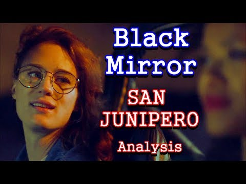 Black Mirror Analysis: San Junipero