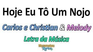 Baixar Carlos e Christian & Melody - Hoje Eu Tô Um Nojo - Letra / Lyrics