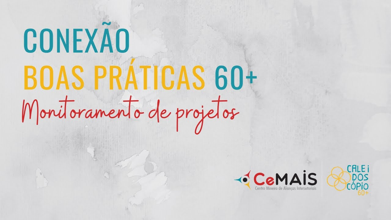 Assista ao encontro Conexão Boas Práticas 60+ Monitoramento de Projetos