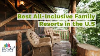 10 Best All-Inclusive Family Resorts in the U.S. for 2019 | Family Vacation Critic