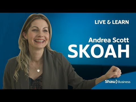 Live and Learn with Andrea Scott from skoah | Shaw Business