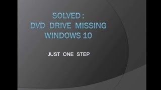 DVD Drive missing Windows 10 - Solved