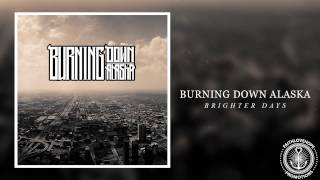 Burning Down Alaska - Brighter Days