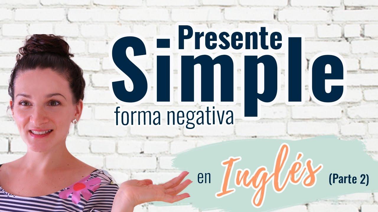 Explicación De La Estructura Negativa Del Presente Simple En Inglés Parte 2 Cómo Negar Oraciones