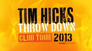 TIM HICKS - THROW DOWN CLUB TOUR 2013