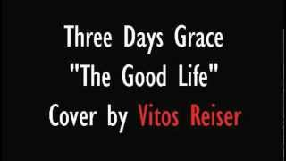 Three Days Grace - The Good Life (Instrumental Cover by Vitos Reiser)