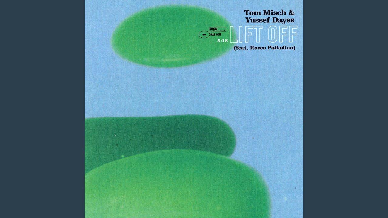 Tom Misch · Yussef Dayes · Rocco Palladino - Lift Off