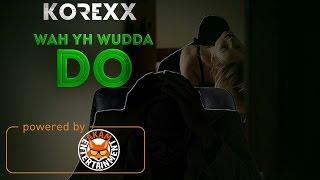 Korexx - Wah Yh Wudda Do - March 2017