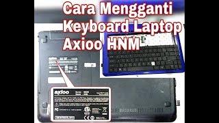 Cara mudah mengganti keyboard laptop AXIOO HNM.