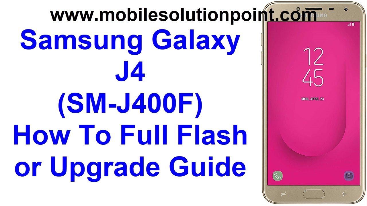 Samsung Galaxy J4 (SM-J400F) How To Flash Guide  (J400FXXU2ARK4_J400FODM2ARK2_INS) (Nov 2018 Patch)