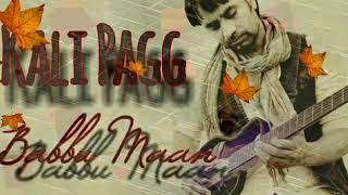 Babbu Maan || Kali Pagg || Full Shayari Song || Latest Punjabi Song 2018 || Babbu Maan Fan Club ||