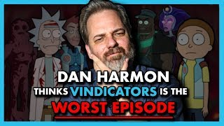 Why does Dan Harmon think Vindicators is the worst Rick & Morty episode?