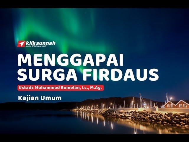 Menggapai Surga Firdaus - Ustadz Muhammad Romelan, Lc. M.Ag.