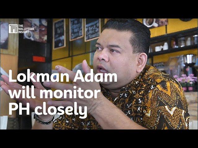 Lokman Adam will monitor PH closely