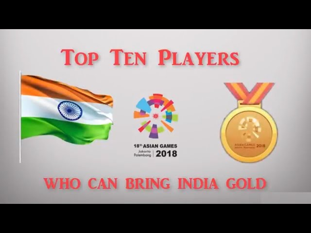 ASIAN GAMES 2018 - TOP TEN PLAYERS OF INDIA. SUPER CHANCES FOR GOLD MEDAL IN THESE SPORTS