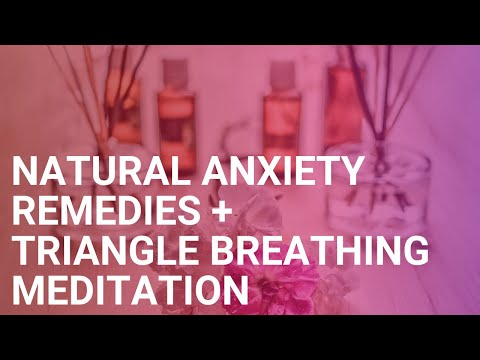 Natural Anxiety Remedies + Triangle Breathing Meditation (Anxiety, Depression, Mental Health)