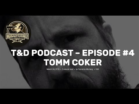 Triumph and Disaster Podcast - Episode #4 Tomm Coker