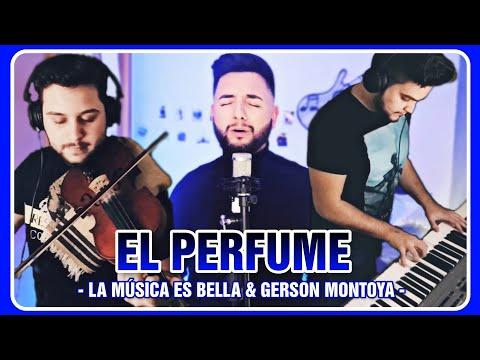 EL PERFUME | LA MÚSICA ES BELLA & GERSON MONTOYA