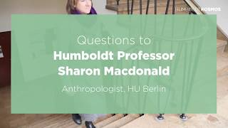 Questions to Humboldt Professor Sharon Macdonald