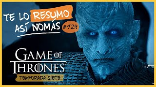 Game Of Thrones Temporada 7 | Te Lo Resumo Así Nomás#124