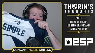 Thorin's Thoughts - ELEAGUE Major Boston SK-FNC and Semis Preview (CS:GO)