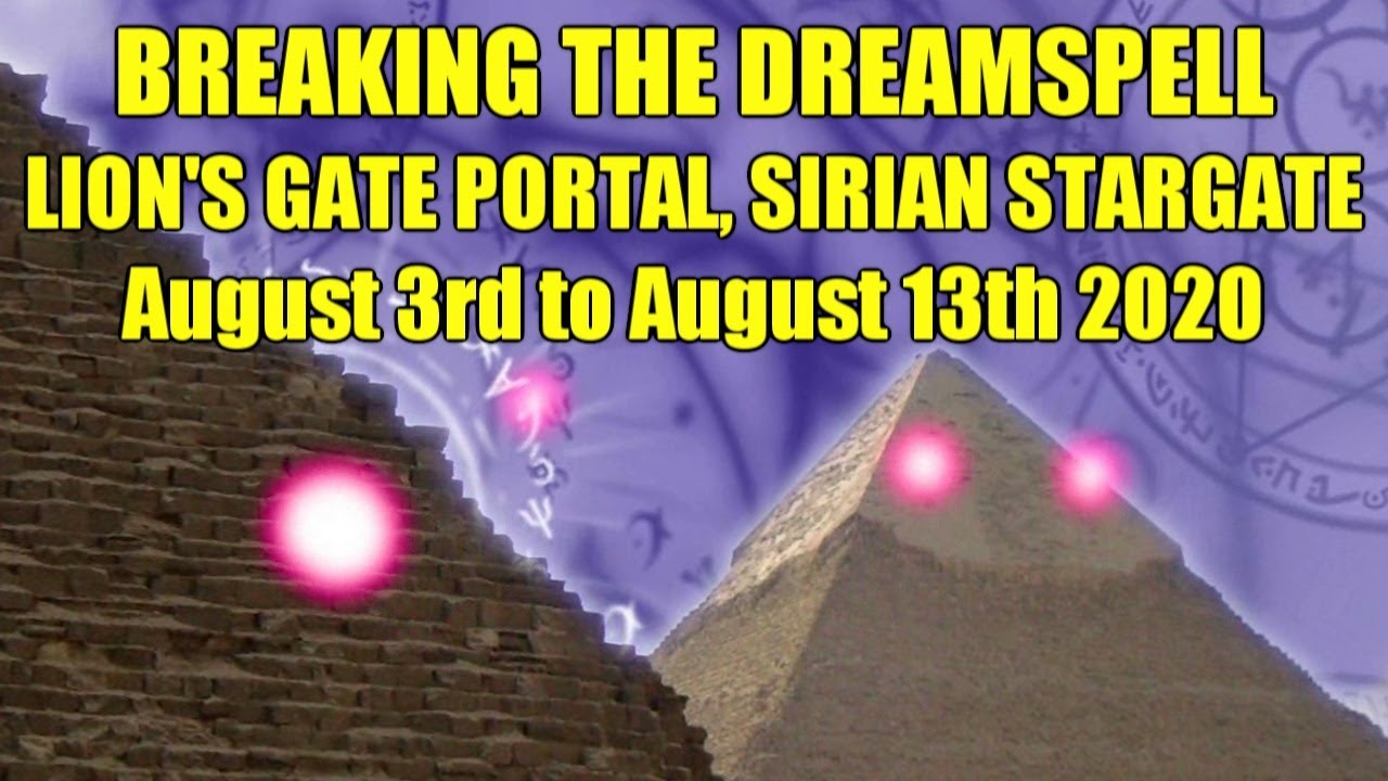 Breaking the Dreamspell - Lion's Gate Portal, Sirian Stargate - August 3rd to August 13th 2020