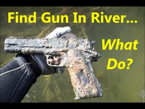 Find Gun In River With Clip: WHAT DO???