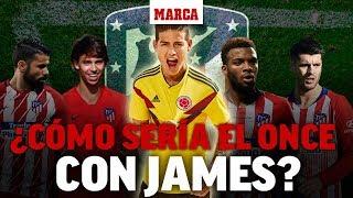 Fichajes Atlético 2019: Así sería el XI con James Rodríguez I MARCA