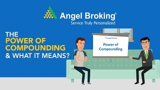 Angel Broking explains what is the Power of Compounding