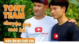 TONY TV TÂM SỰ chuyện làm YOUTUBE với HUY KHÁNH | Ăn Đi Chờ Chi #30 | Huy Khánh Vê Lốc