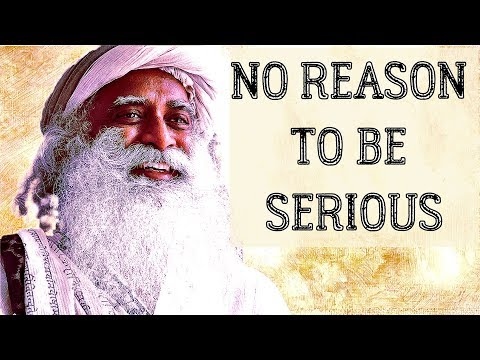 Just loosen up your life, laugh  more, don't be so serious - Sadhguru about life