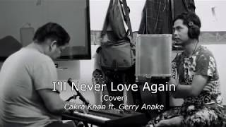 I'll Never Love Again (cover) Cakra Khan ft. Gerry Anake