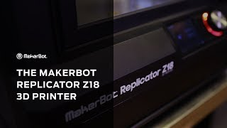 Get To Know | MakerBot Z18 3D Printer and Tough Filament