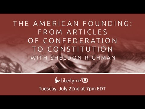 The American Founding: From Articles of Confederation to Constitution with Sheldon Richman