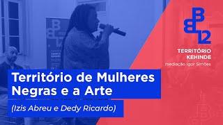 Bate Papo (Izis Abreu, Dedy Ricardo) - Território Kehinde - Mesa 6 - Vídeo 3/3